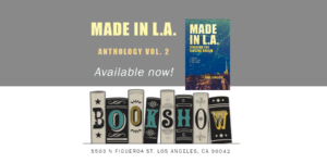 Made in L.A. Vol. 2: Chasing the Elusive Dream is available in paperback from Book Show in Highland Park, a neighborhood in Los Angeles, California