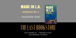Made in L.A. Vol. 2: Chasing the Elusive Dream is available in paperback from the Last Bookstore in downtown Los Angeles, California