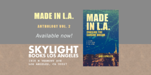 Made in L.A. Vol. 2: Chasing the Elusive Dream is available in paperback from Skylight Books in the Los Feliz neighborhood in Los Angeles, California
