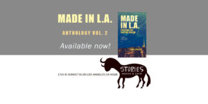 Made in L.A. Vol. 2: Chasing the Elusive Dream is available in paperback from Stories Books & Café in the Echo Park neighborhood of Los Angeles, California